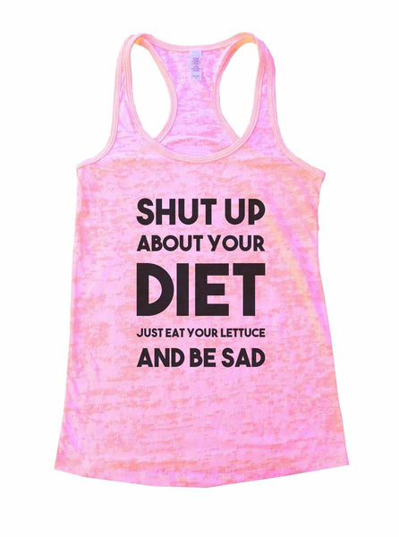Shut Up About Your Diet Just Eat Your Lettuce And Be Sad Burnout Tank Top By Funny Threadz Funny Shirt Small / Light Pink