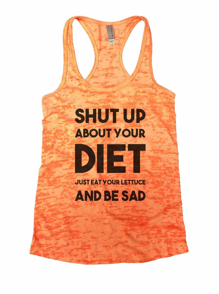 Shut Up About Your Diet Just Eat Your Lettuce And Be Sad Burnout Tank Top By Funny Threadz Funny Shirt Small / Neon Orange