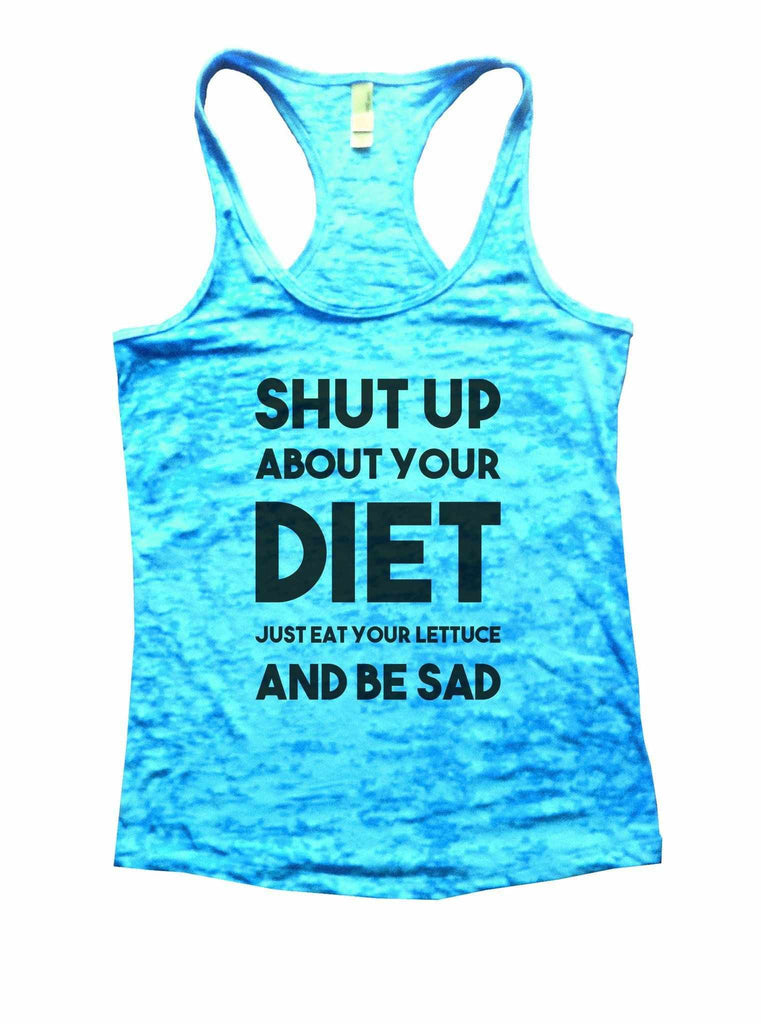 Shut Up About Your Diet Just Eat Your Lettuce And Be Sad Burnout Tank Top By Funny Threadz Funny Shirt Small / Tahiti Blue