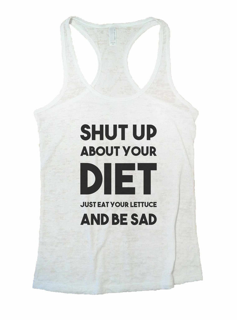 Shut Up About Your Diet Just Eat Your Lettuce And Be Sad Burnout Tank Top By Funny Threadz Funny Shirt Small / White