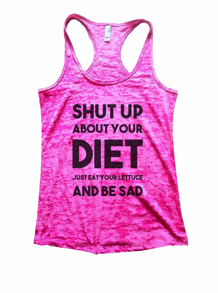 Shut Up About Your Diet Just Eat Your Lettuce And Be Sad Burnout Tank Top By Funny Threadz Funny Shirt Small / Shocking Pink