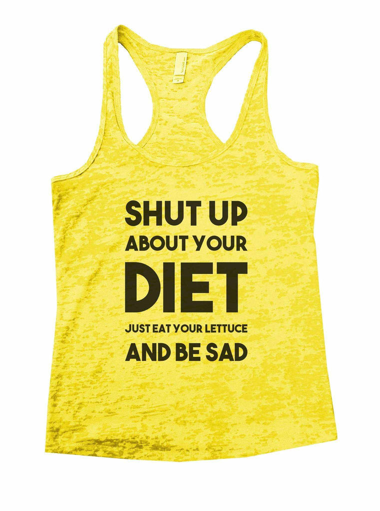 Shut Up About Your Diet Just Eat Your Lettuce And Be Sad Burnout Tank Top By Funny Threadz Funny Shirt Small / Yellow
