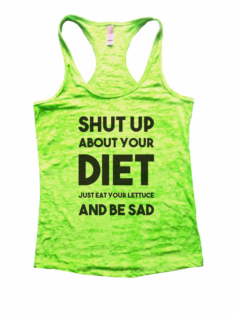 Shut Up About Your Diet Just Eat Your Lettuce And Be Sad Burnout Tank Top By Funny Threadz Funny Shirt Small / Neon Green