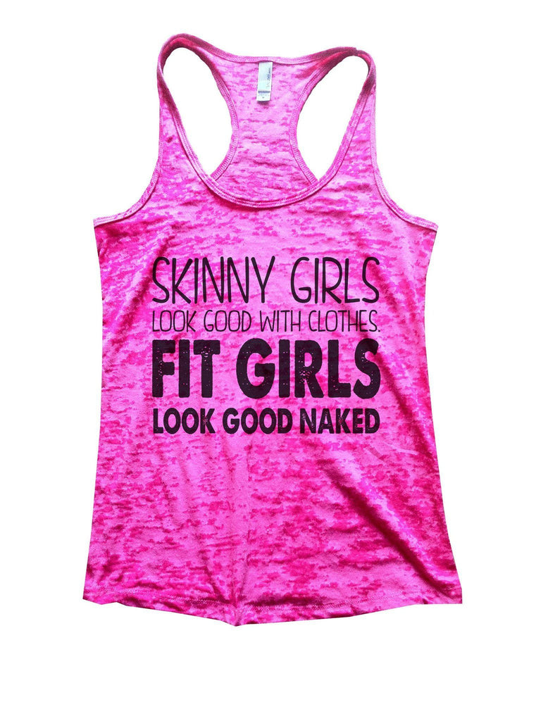 Skinny Girls Look Good With Clothes. Fit Girls Look Good Naked Burnout Tank Top By Funny Threadz Funny Shirt Small / Shocking Pink