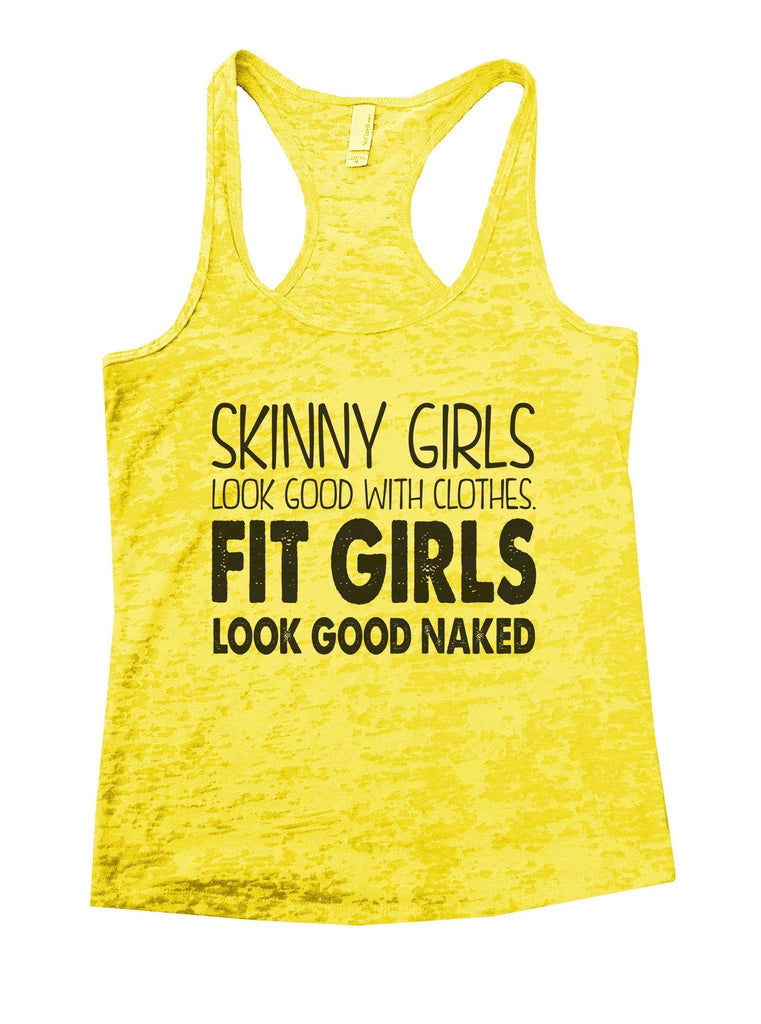 Skinny Girls Look Good With Clothes. Fit Girls Look Good Naked Burnout Tank Top By Funny Threadz Funny Shirt Small / Yellow