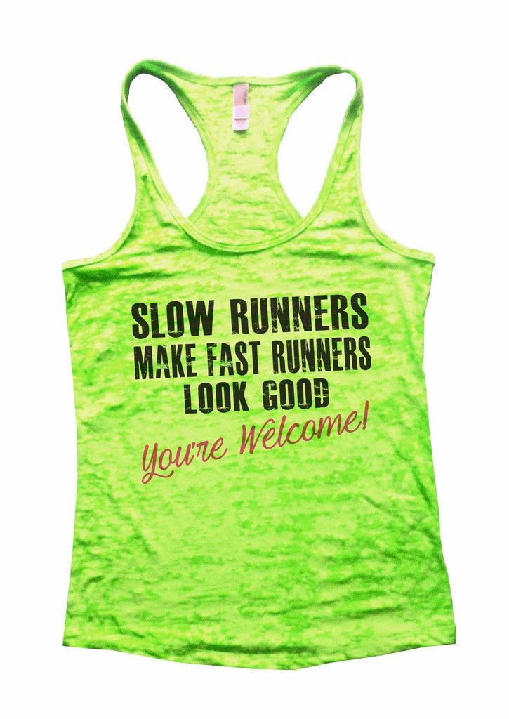 Slow Runners Make Fast Runners Look Good You're Welcome Burnout Tank Top By Funny Threadz Funny Shirt Small / Neon Green