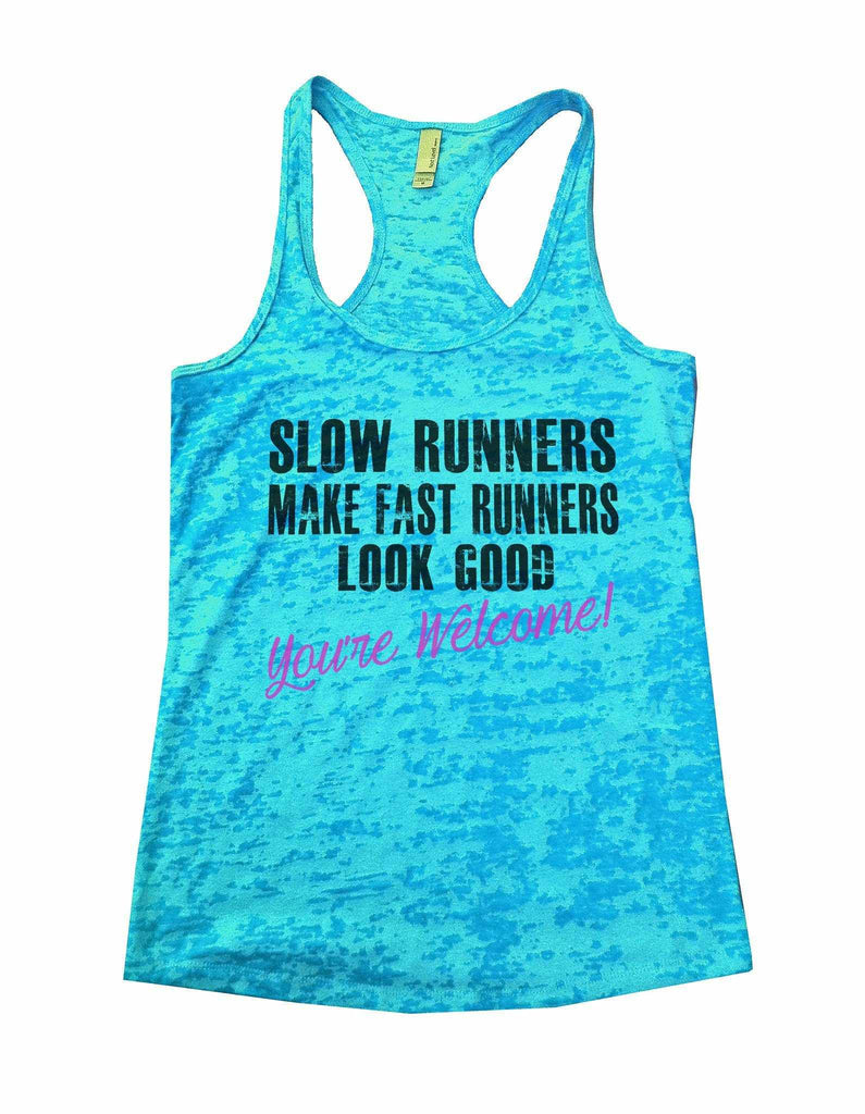 Slow Runners Make Fast Runners Look Good You're Welcome Burnout Tank Top By Funny Threadz Funny Shirt Small / Tahiti Blue
