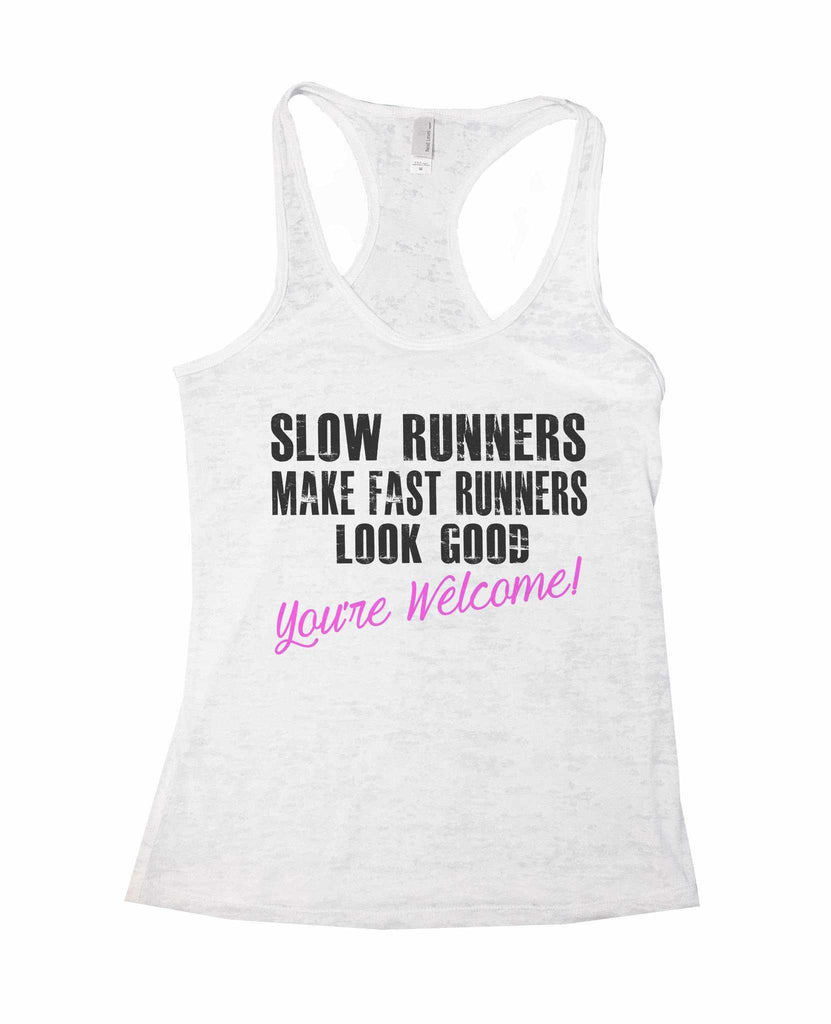 Slow Runners Make Fast Runners Look Good You're Welcome Burnout Tank Top By Funny Threadz Funny Shirt Small / White
