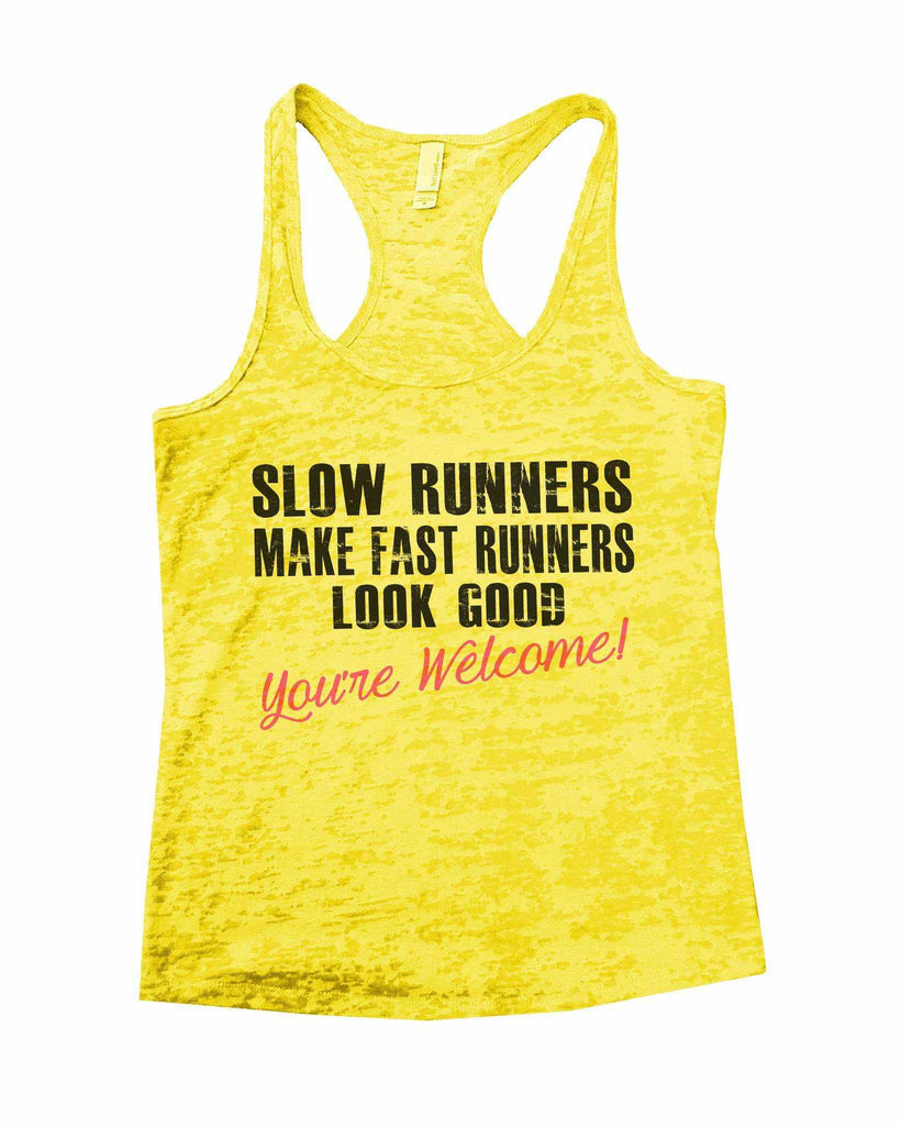Slow Runners Make Fast Runners Look Good You're Welcome Burnout Tank Top By Funny Threadz Funny Shirt Small / Yellow