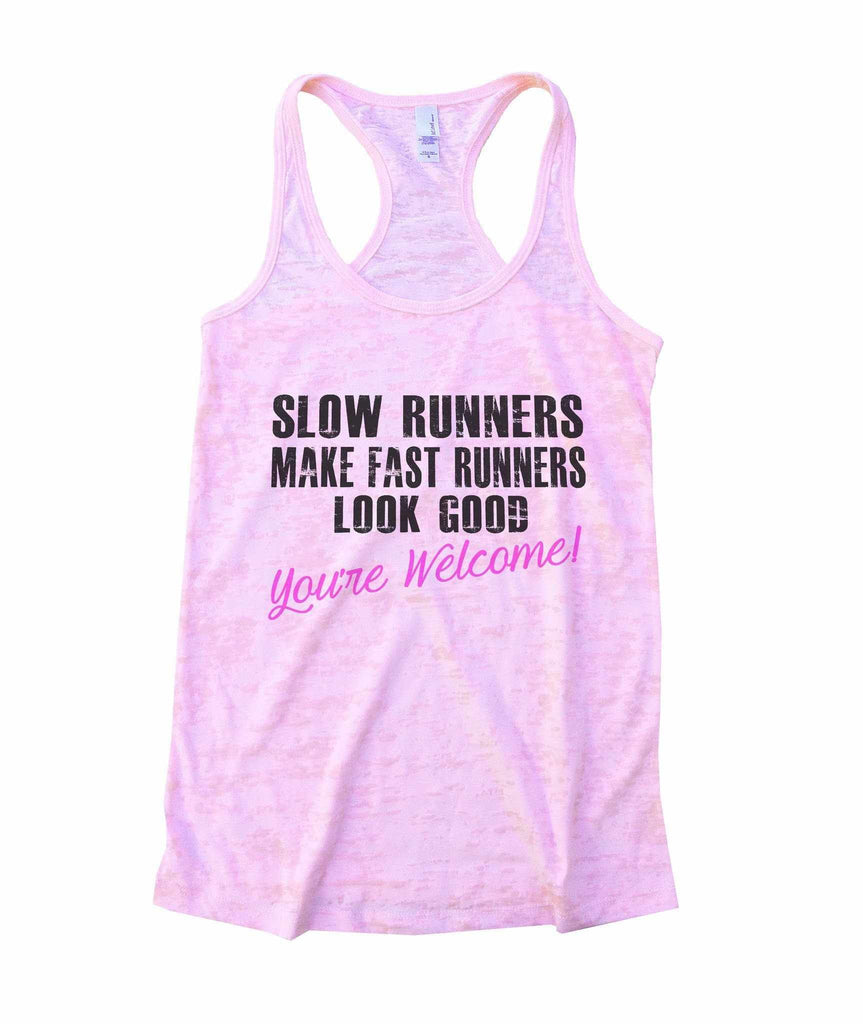 Slow Runners Make Fast Runners Look Good You're Welcome Burnout Tank Top By Funny Threadz Funny Shirt Small / Light Pink
