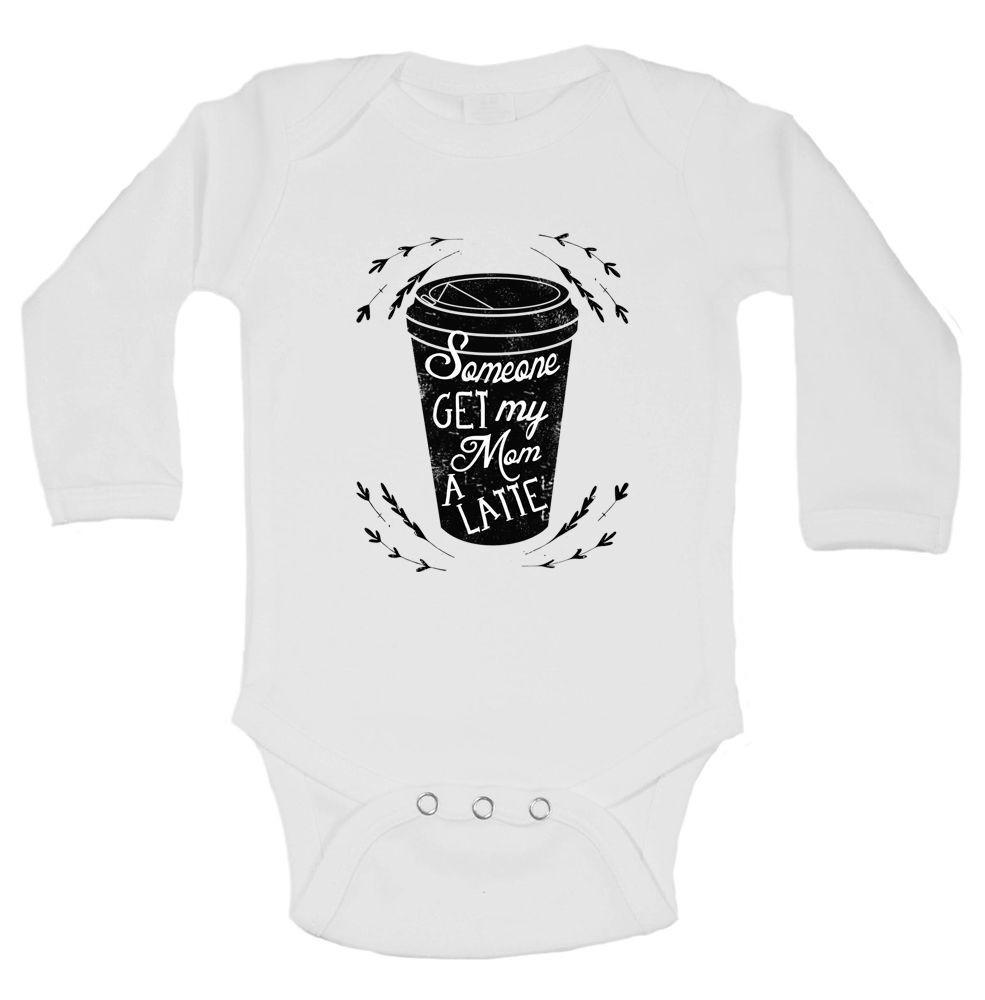 Someone Get My Mom A Latte Funny Kids Onesie Funny Shirt Long Sleeve 0-3 Months
