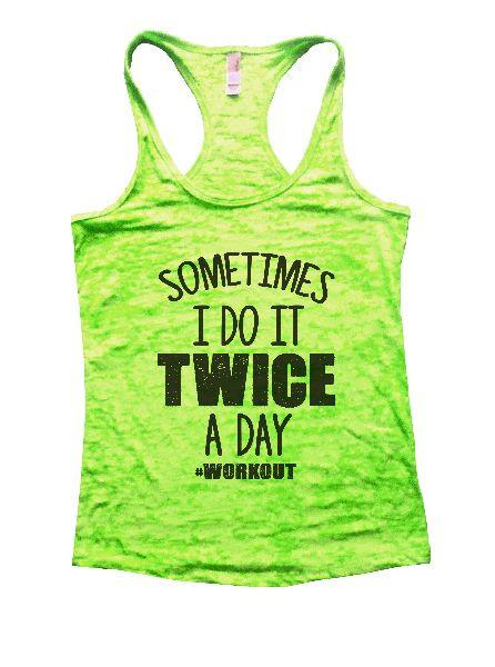 Sometimes I Do It Twice A Day Workout Burnout Tank Top By Funny Threadz Funny Shirt Small / Neon Green