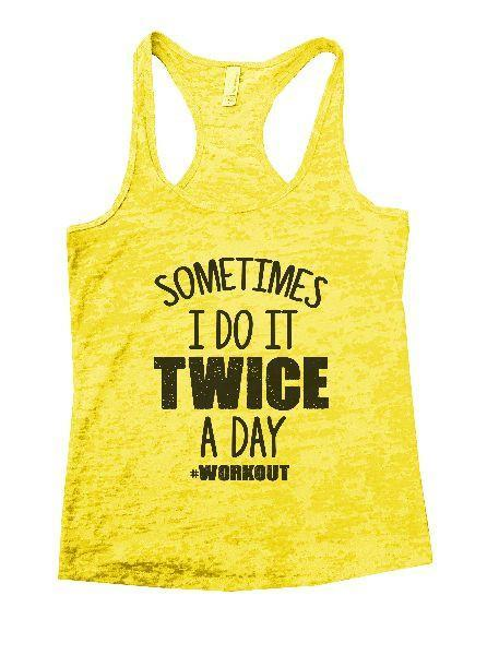 Sometimes I Do It Twice A Day Workout Burnout Tank Top By Funny Threadz Funny Shirt Small / Yellow
