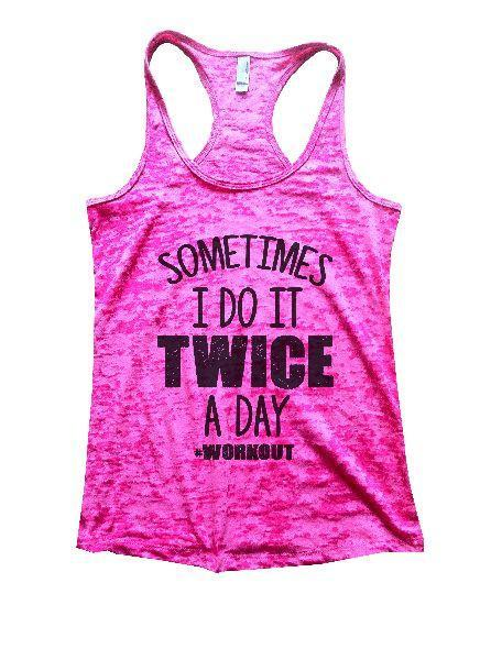 Sometimes I Do It Twice A Day Workout Burnout Tank Top By Funny Threadz Funny Shirt Small / Shocking Pink