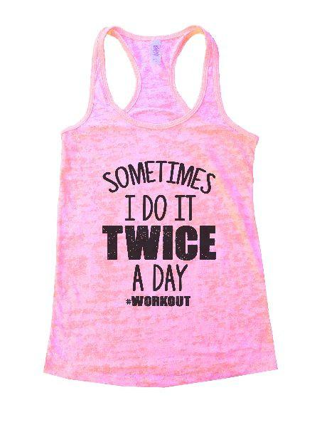 Sometimes I Do It Twice A Day Workout Burnout Tank Top By Funny Threadz Funny Shirt Small / Light Pink