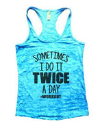 Sometimes I Do It Twice A Day Workout Burnout Tank Top By Funny Threadz Funny Shirt Small / Tahiti Blue