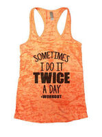 Sometimes I Do It Twice A Day Workout Burnout Tank Top By Funny Threadz Funny Shirt Small / Neon Orange