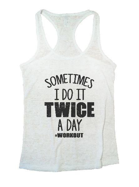 Sometimes I Do It Twice A Day Workout Burnout Tank Top By Funny Threadz Funny Shirt Small / White