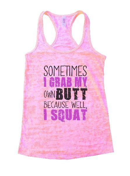 Sometimes I Grab My Own Butt Because Well, I Squat Burnout Tank Top By Funny Threadz Funny Shirt Small / Light Pink
