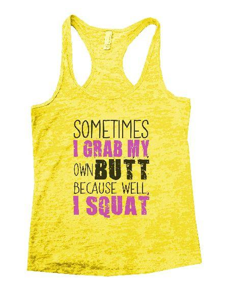 Sometimes I Grab My Own Butt Because Well, I Squat Burnout Tank Top By Funny Threadz Funny Shirt Small / Yellow