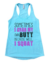 Sometimes I Grab My Own Butt Because Well, I Squat Womens Workout Tank Top Funny Shirt Small / Cancun Blue