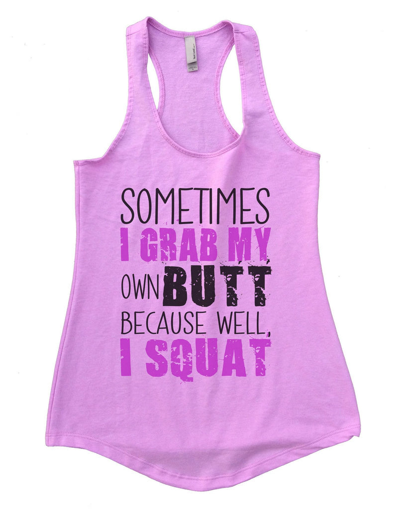 Sometimes I Grab My Own Butt Because Well, I Squat Womens Workout Tank Top Funny Shirt Small / Lilac