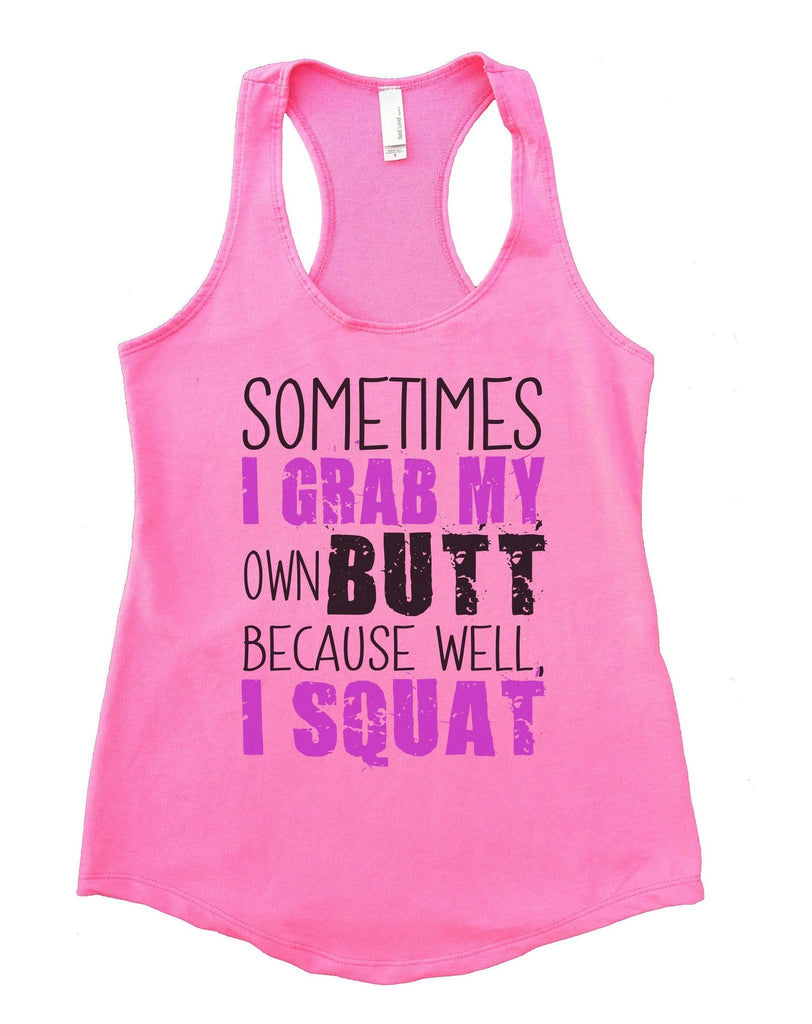 Sometimes I Grab My Own Butt Because Well, I Squat Womens Workout Tank Top Funny Shirt Small / Heather Pink