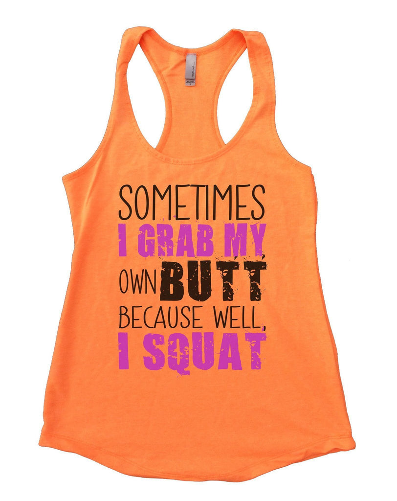 Sometimes I Grab My Own Butt Because Well, I Squat Womens Workout Tank Top Funny Shirt Small / Neon Orange
