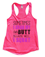 Sometimes I Grab My Own Butt Because Well, I Squat Womens Workout Tank Top Funny Shirt Small / Hot Pink