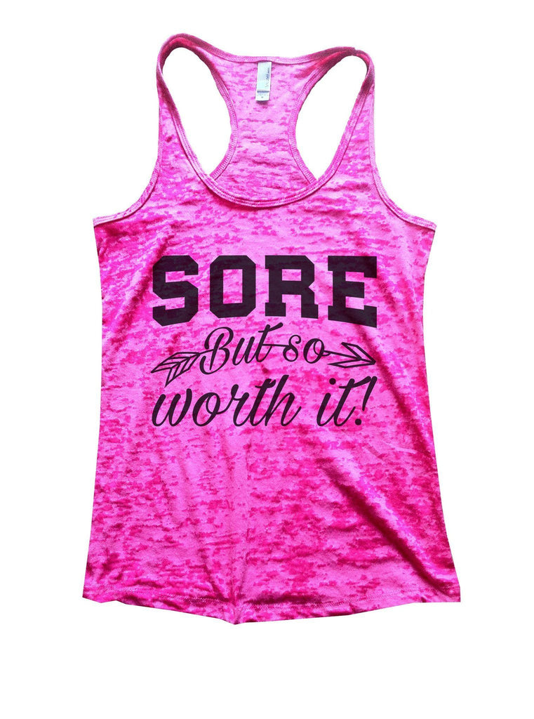 Sore But So Worth It! Burnout Tank Top By Funny Threadz Funny Shirt Small / Shocking Pink