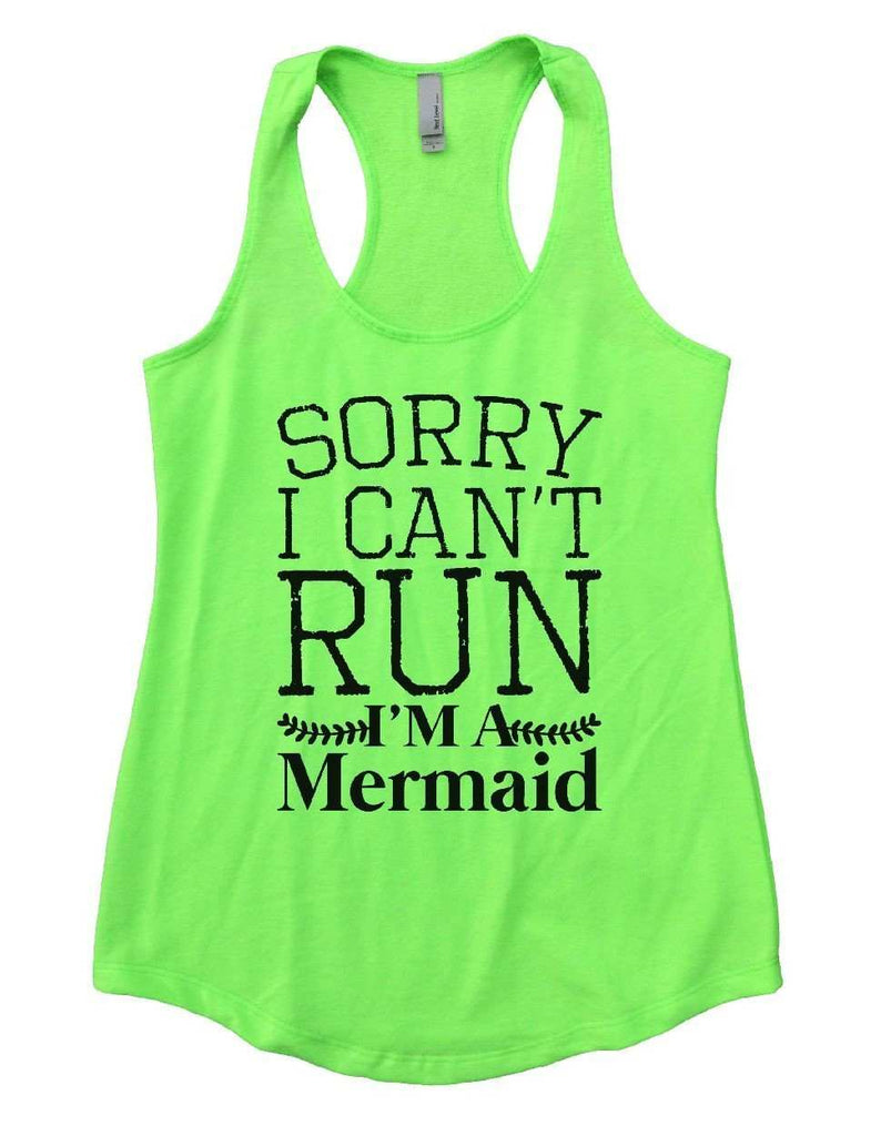 SORRY I CAN'T RUN I'M A Mermaid Womens Workout Tank Top Funny Shirt Small / Neon Green
