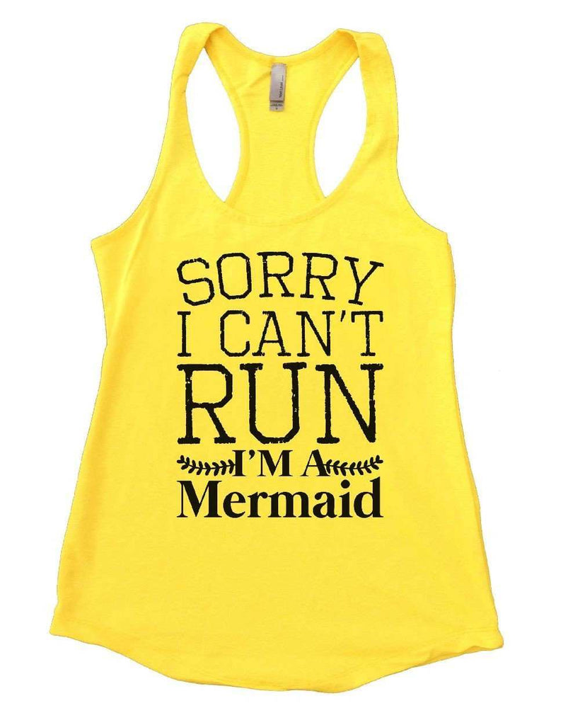 SORRY I CAN'T RUN I'M A Mermaid Womens Workout Tank Top Funny Shirt Small / Yellow