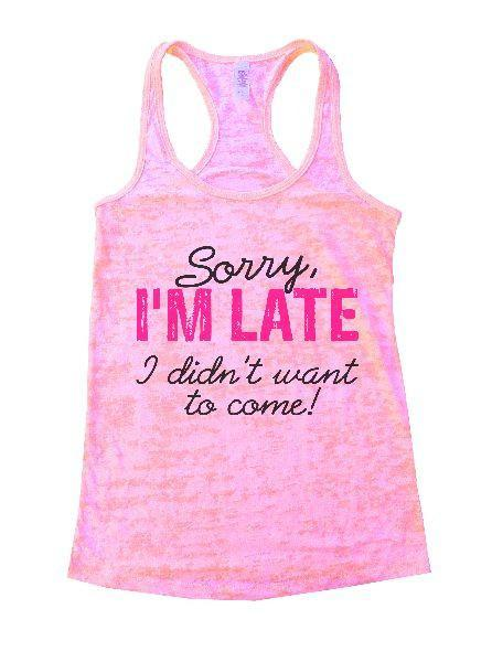 Sorry, I'm Late I Didn't Want To Come! Burnout Tank Top By Funny Threadz Funny Shirt Small / Light Pink