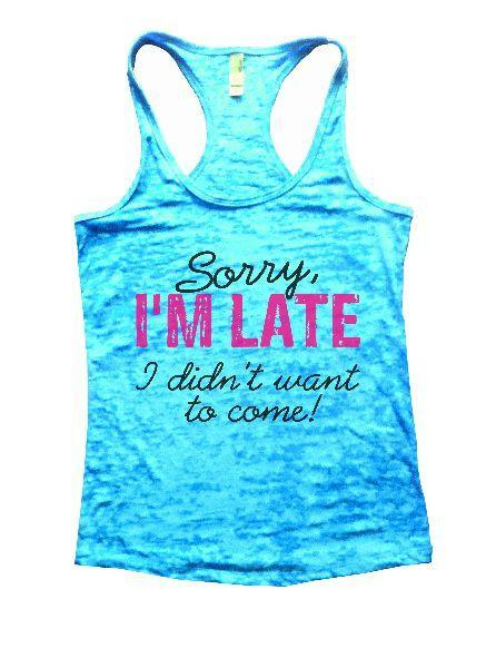 Sorry, I'm Late I Didn't Want To Come! Burnout Tank Top By Funny Threadz Funny Shirt Small / Tahiti Blue