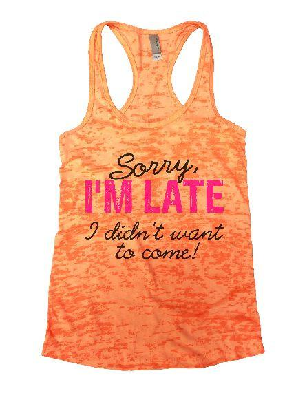 Sorry, I'm Late I Didn't Want To Come! Burnout Tank Top By Funny Threadz Funny Shirt Small / Neon Orange