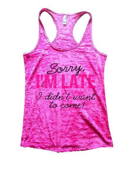 Sorry, I'm Late I Didn't Want To Come! Burnout Tank Top By Funny Threadz Funny Shirt Small / Shocking Pink