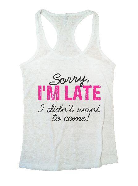 Sorry, I'm Late I Didn't Want To Come! Burnout Tank Top By Funny Threadz Funny Shirt Small / White