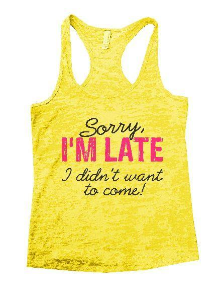 Sorry, I'm Late I Didn't Want To Come! Burnout Tank Top By Funny Threadz Funny Shirt Small / Yellow