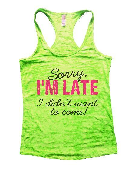 Sorry, I'm Late I Didn't Want To Come! Burnout Tank Top By Funny Threadz Funny Shirt Small / Neon Green