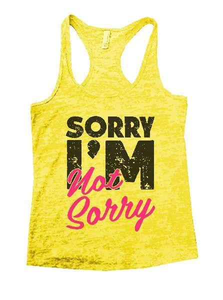 Sorry I'm Not Sorry Burnout Tank Top By Funny Threadz Funny Shirt Small / Yellow