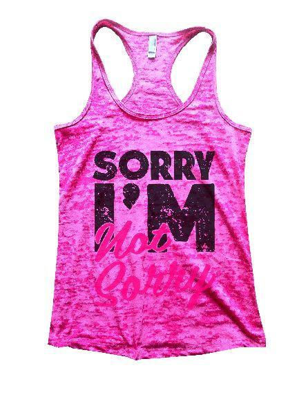 Sorry I'm Not Sorry Burnout Tank Top By Funny Threadz Funny Shirt Small / Shocking Pink