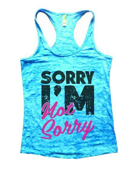 Sorry I'm Not Sorry Burnout Tank Top By Funny Threadz Funny Shirt Small / Tahiti Blue