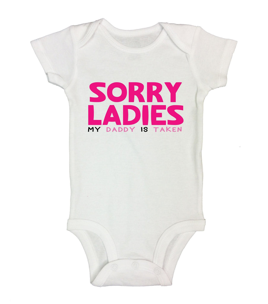 Sorry Ladies My Daddy Is Taken Funny Kids Onesie Funny Shirt