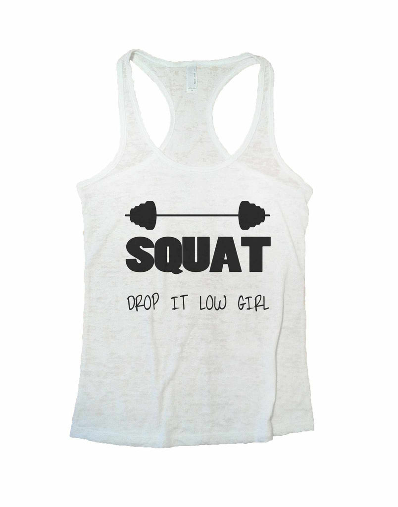 Squat Drop It Low Girl Burnout Tank Top By Funny Threadz Funny Shirt Small / White