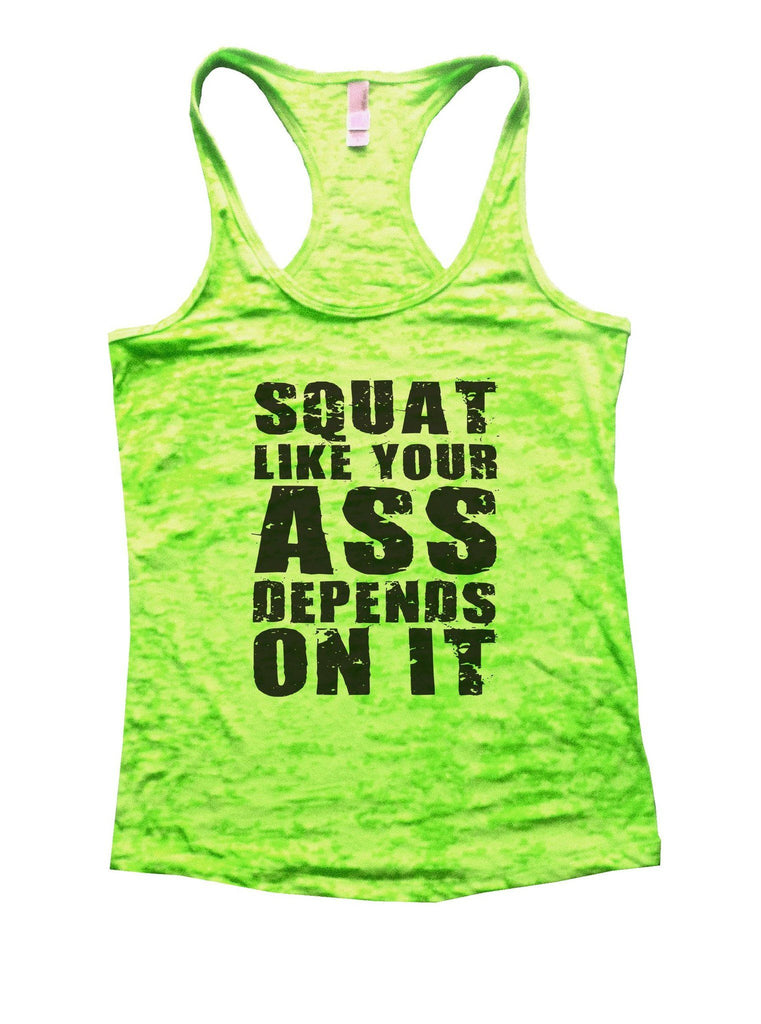 Squat Like Your Bottom Depends On It Burnout Tank Top By Funny Threadz Funny Shirt Small / Neon Green