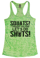 SQUATS? I THOUGHT YOU SAID LET'S DO SHOTS! Burnout Tank Top By Funny Threadz Funny Shirt Small / Neon Green