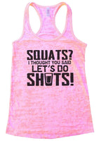 SQUATS? I THOUGHT YOU SAID LET'S DO SHOTS! Burnout Tank Top By Funny Threadz Funny Shirt Small / Light Pink