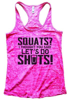 SQUATS? I THOUGHT YOU SAID LET'S DO SHOTS! Burnout Tank Top By Funny Threadz Funny Shirt Small / Shocking Pink