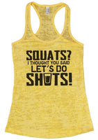 SQUATS? I THOUGHT YOU SAID LET'S DO SHOTS! Burnout Tank Top By Funny Threadz Funny Shirt Small / Yellow