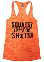 SQUATS? I THOUGHT YOU SAID LET'S DO SHOTS! Burnout Tank Top By Funny Threadz Funny Shirt Small / Neon Orange